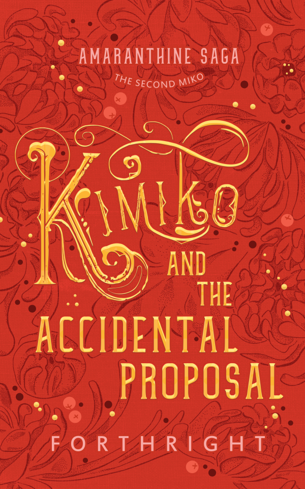 Amaranthine Saga 02, Kimiko and the Accidental Proposal by FORTHRIGHT