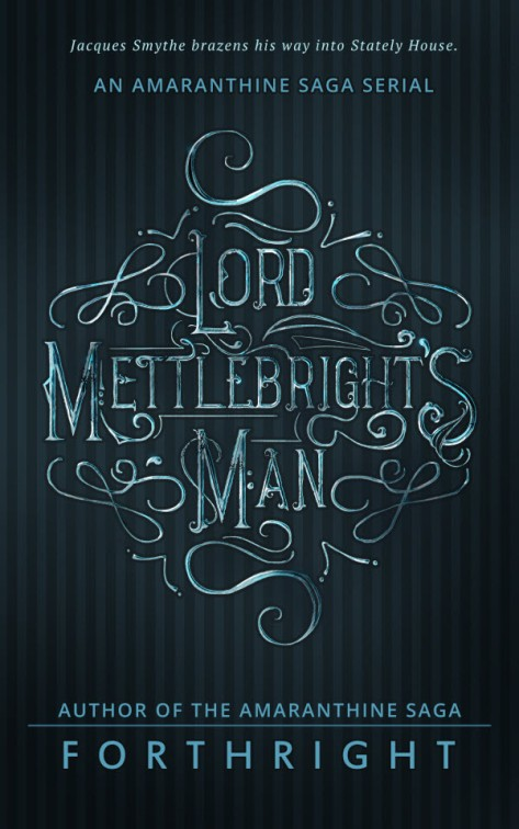 Amaranthine Serial, Lord Mettlebright's Man by FORTHRIGHT
