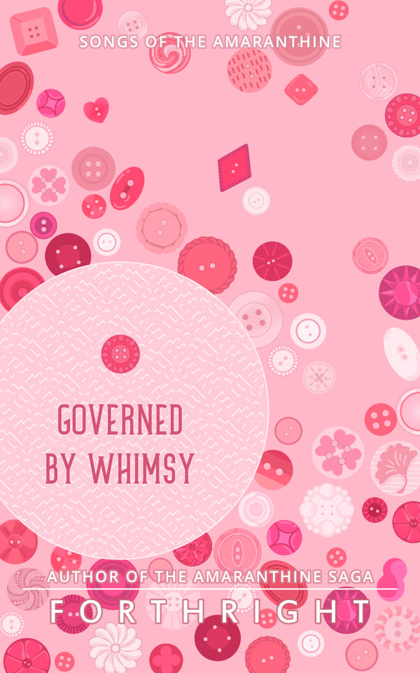 Songs of the Amaranthine 04, Governed by Whimsy